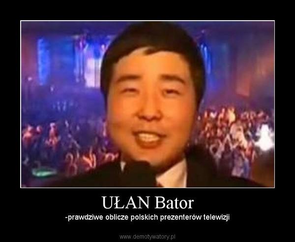 UŁAN Bator – -prawdziwe oblicze polskich prezenterów telewizji