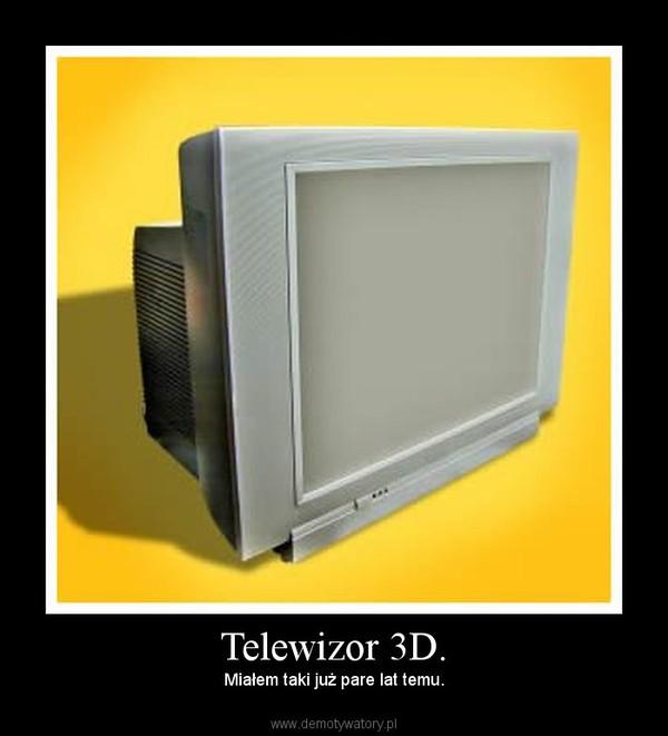 Telewizor 3D. – Miałem taki już pare lat temu.