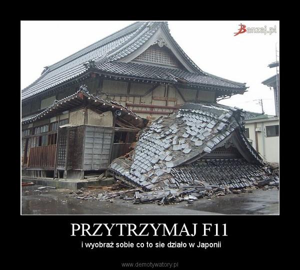PRZYTRZYMAJ F11 – i wyobraż sobie co to sie działo w Japonii