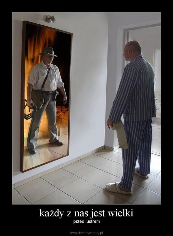 każdy z nas jest wielki – przed lustrem
