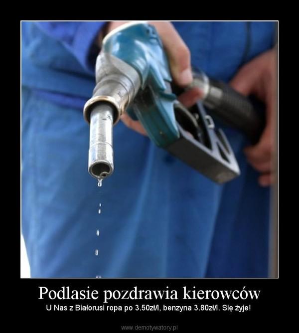 Podlasie pozdrawia kierowców – U Nas z Białorusi ropa po 3.50zł/l, benzyna 3.80zł/l. Się żyje!