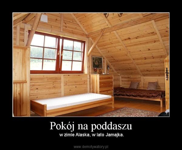 Pokój na poddaszu – w zimie Alaska, w lato Jamajka.