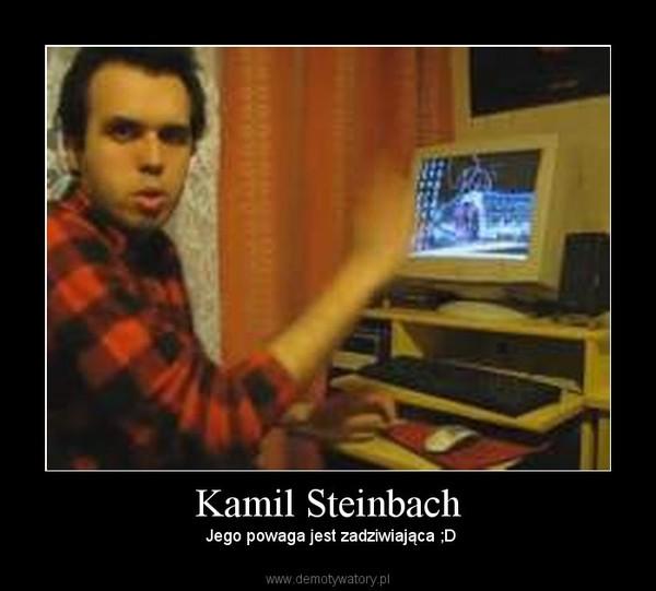 Kamil Steinbach – Jego powaga jest zadziwiająca ;D