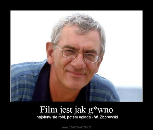 Film jest jak g*wno – najpierw się robi, potem ogląda - W. Zborowski