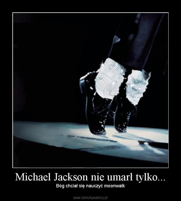 Michael Jackson nie umarł tylko... – Bóg chciał się nauczyć moonwalk