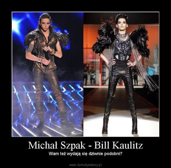Michał Szpak - Bill Kaulitz – Wam też wydają się dziwnie podobni?