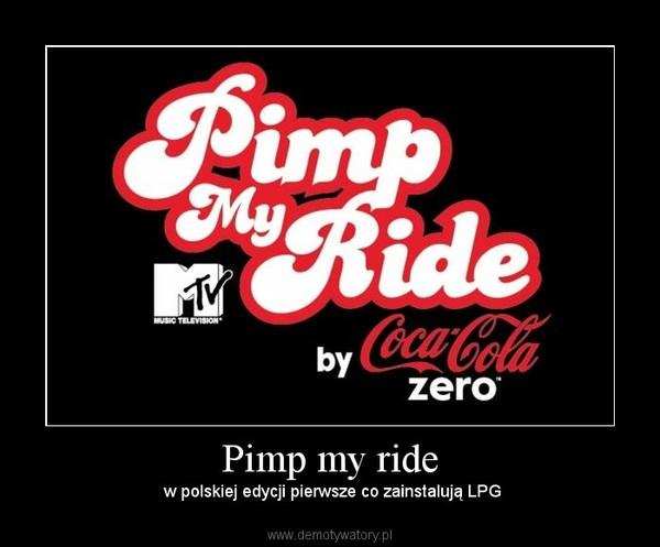 Pimp my ride – w polskiej edycji pierwsze co zainstalują LPG