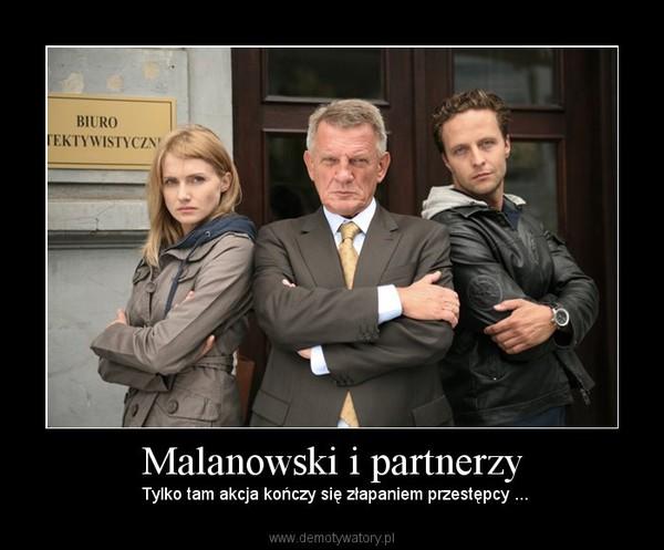 Malanowski i partnerzy – Tylko tam akcja kończy się złapaniem przestępcy ...