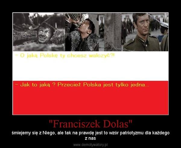 """""""Franciszek Dolas"""" – śmiejemy się z Niego, ale tak na prawdę jest to wzór patriotyzmu dla każdegoz nas"""