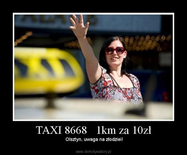 TAXI 8668   1km za 10zł – Olsztyn, uwaga na złodziei!