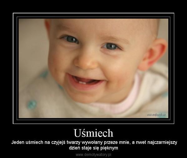 Uśmiech – Jeden uśmiech na czyjejś twarzy wywołany przeze mnie, a nwet najczarniejszydzień staje się pięknym