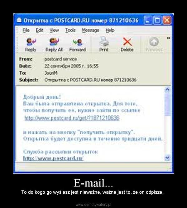E-mail... – To do kogo go wyślesz jest nieważne, ważne jest to, że on odpisze.