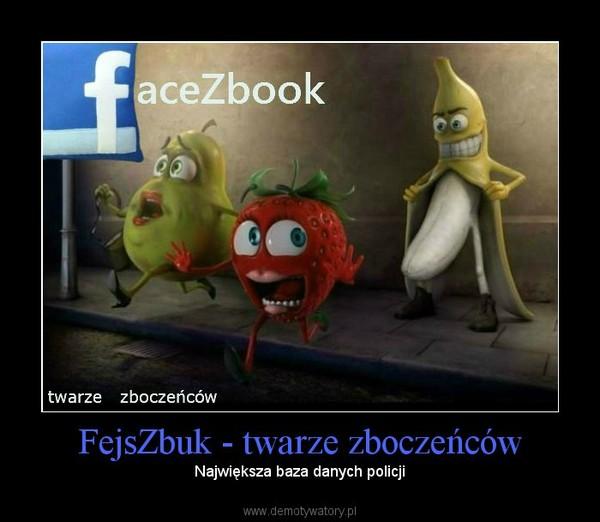 FejsZbuk - twarze zboczeńców – Największa baza danych policji