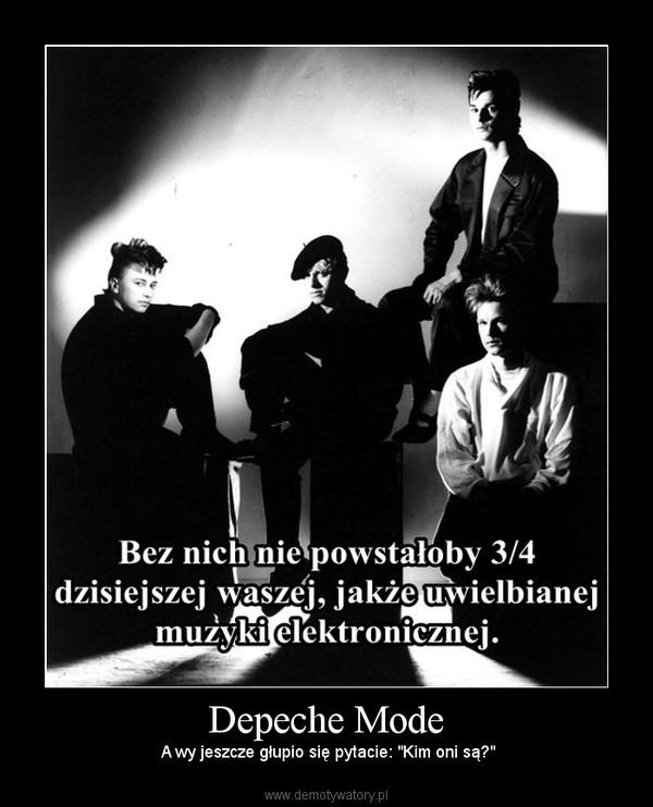 """Depeche Mode – A wy jeszcze głupio się pytacie: """"Kim oni są?"""""""