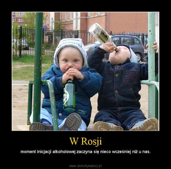 W Rosji – moment inicjacji alkoholowej zaczyna się nieco wcześniej niż u nas.
