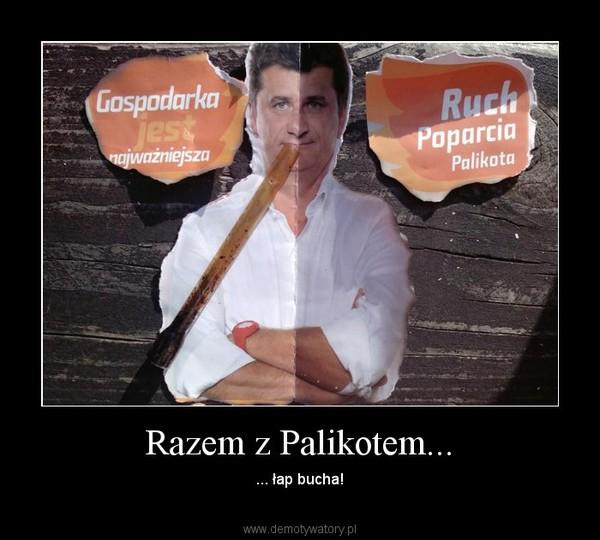 Razem z Palikotem... – ... łap bucha!