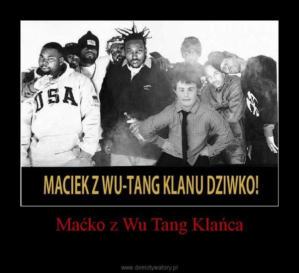 Maćko z Wu Tang Klańca –