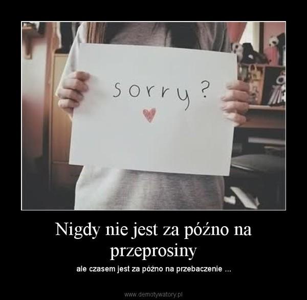 Nigdy nie jest za późno na przeprosiny – ale czasem jest za późno na przebaczenie ...
