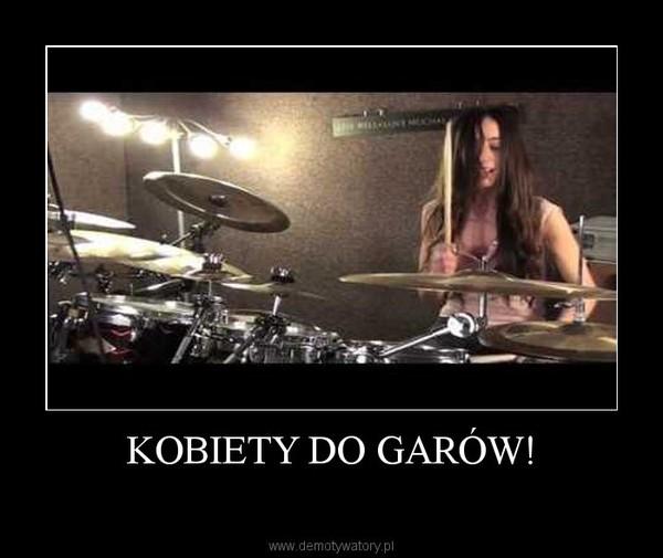 KOBIETY DO GARÓW! –