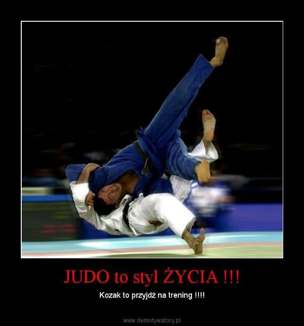 JUDO to styl ŻYCIA !!! – Kozak to przyjdź na trening !!!!