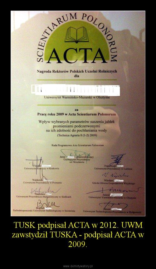 TUSK podpisał ACTA w 2012. UWM zawstydził TUSKA - podpisał ACTA w 2009.