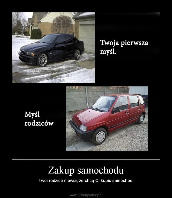 Zakup samochodu – Twoi rodzice mówią, że chcą Ci kupić samochód.
