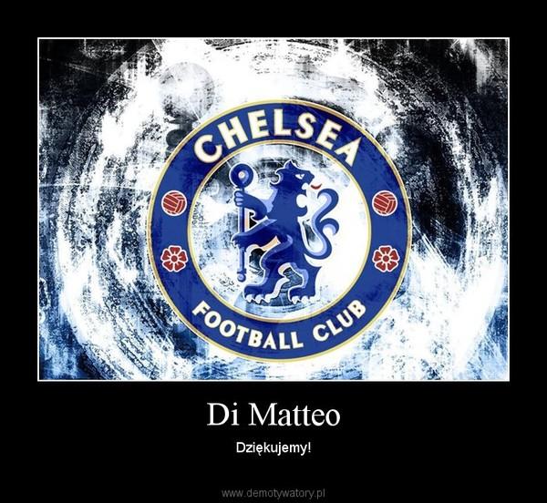 Di Matteo – Dziękujemy!