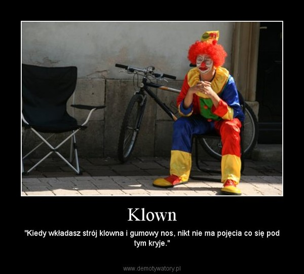 """Klown – """"Kiedy wkładasz strój klowna i gumowy nos, nikt nie ma pojęcia co się pod tym kryje."""""""