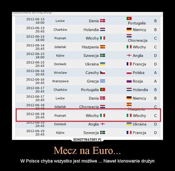 Mecz na Euro... – W Polsce chyba wszystko jest możliwe ... Nawet klonowanie drużyn
