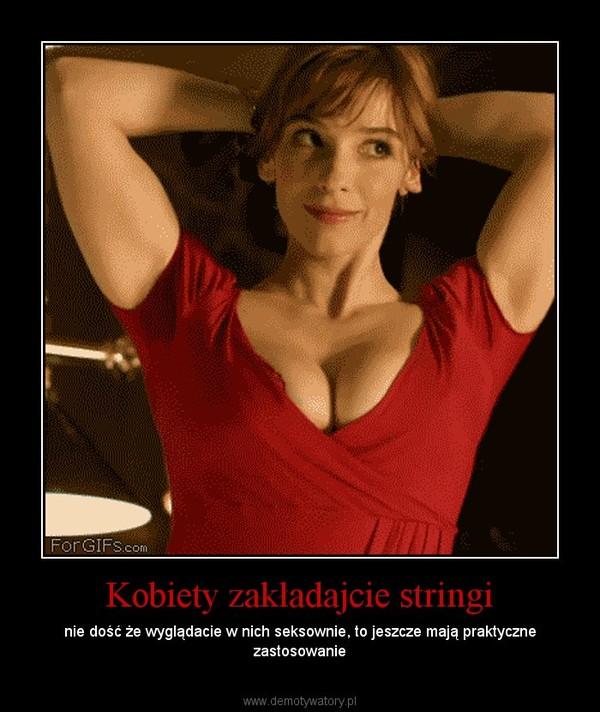 Kobiety zakładajcie stringi – nie dość że wyglądacie w nich seksownie, to jeszcze mają praktyczne zastosowanie