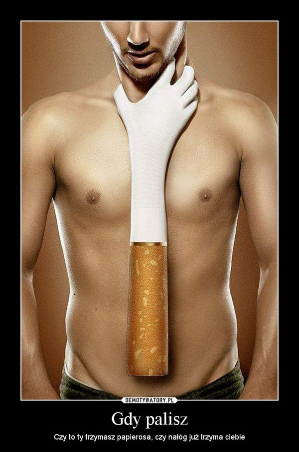 Gdy palisz – Czy to ty trzymasz papierosa, czy nałóg już trzyma ciebie