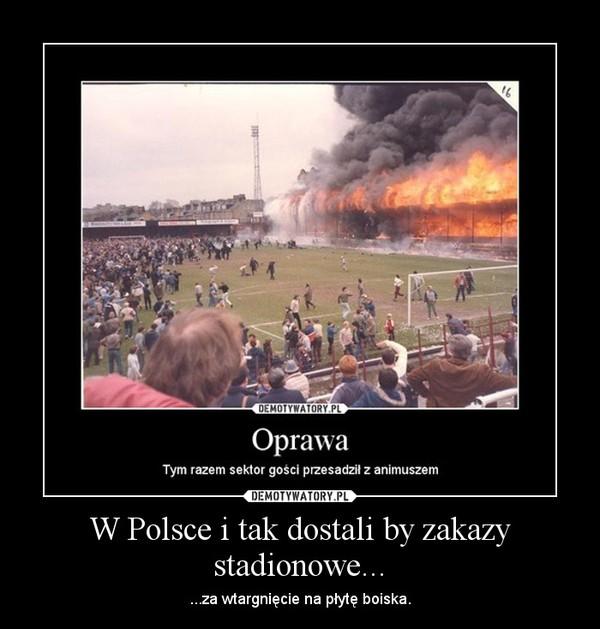 W Polsce i tak dostali by zakazy stadionowe... – ...za wtargnięcie na płytę boiska.