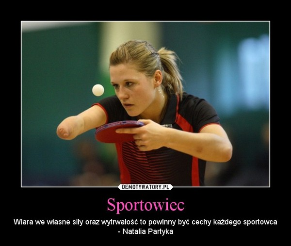 Sportowiec – Wiara we własne siły oraz wytrwałość to powinny być cechy każdego sportowca - Natalia Partyka