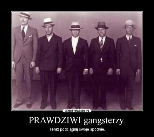 PRAWDZIWI gangsterzy.