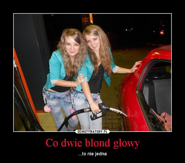 Co dwie blond głowy – ...to nie jedna