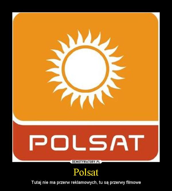 Polsat – Tutaj nie ma przerw reklamowych, tu są przerwy filmowe