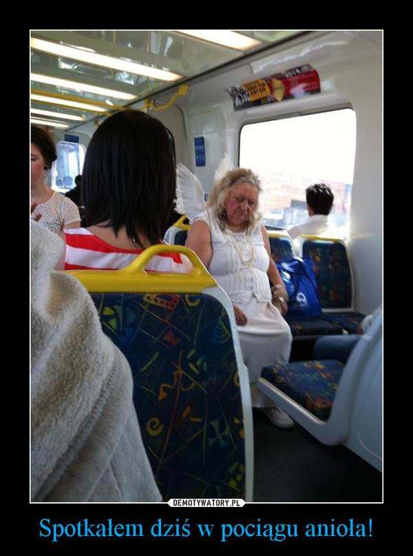 Spotkałem dziś w pociągu anioła! –