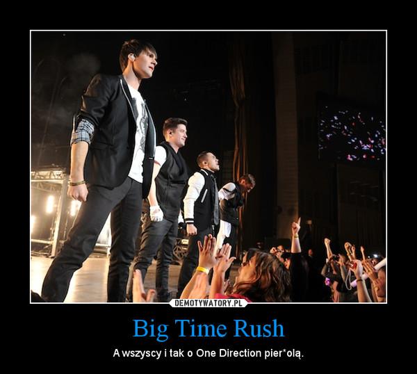 Big Time Rush – A wszyscy i tak o One Direction pier*olą.