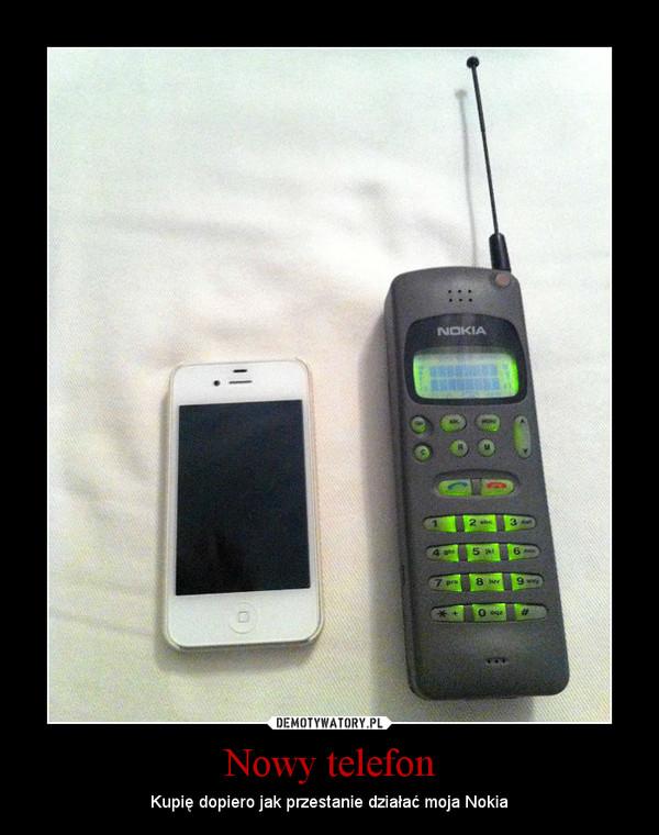 Nowy telefon – Kupię dopiero jak przestanie działać moja Nokia