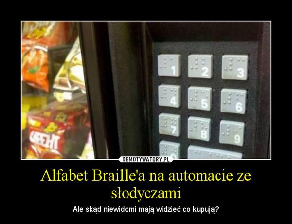 Alfabet Braille'a na automacie ze słodyczami – Ale skąd niewidomi mają widzieć co kupują?