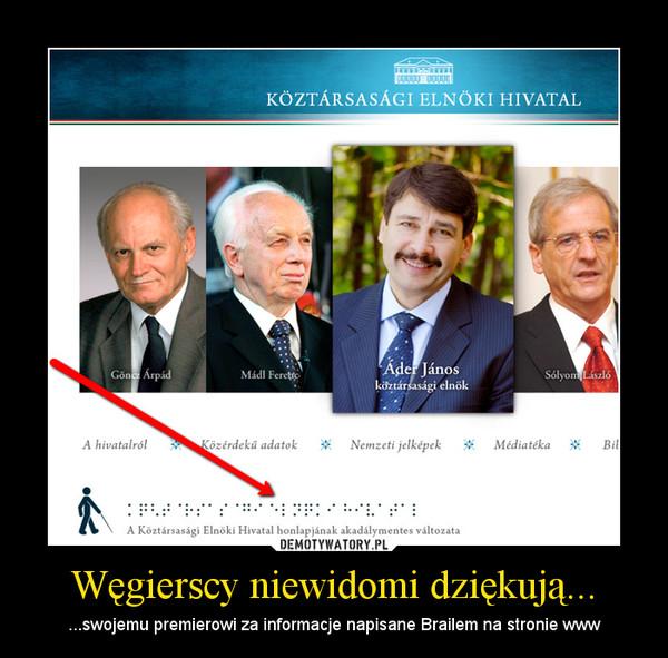 Węgierscy niewidomi dziękują... – ...swojemu premierowi za informacje napisane Brailem na stronie www