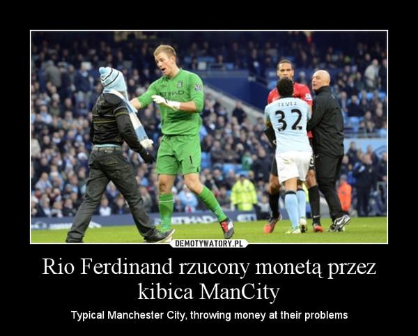 Rio Ferdinand rzucony monetą przez kibica ManCity – Typical Manchester City, throwing money at their problems