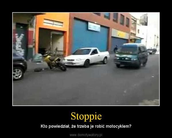 Stoppie – Kto powiedział, że trzeba je robić motocyklem?