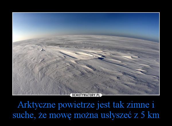 Arktyczne powietrze jest tak zimne i suche, że mowę można usłyszeć z 5 km –