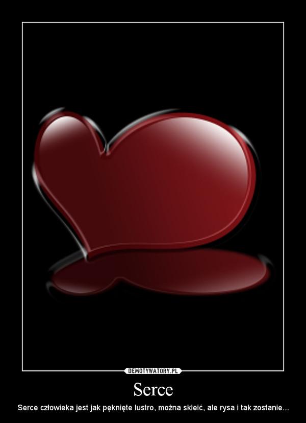 Serce – Serce człowieka jest jak pęknięte lustro, można skleić, ale rysa i tak zostanie...