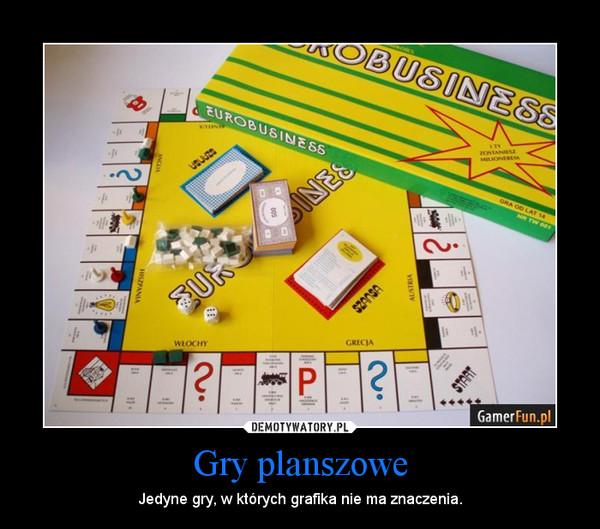 Gry planszowe – Jedyne gry, w których grafika nie ma znaczenia.