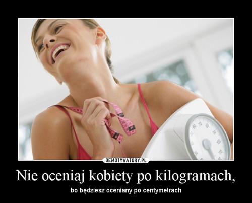 Nie oceniaj kobiety po kilogramach,