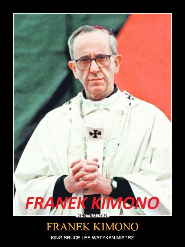 FRANEK KIMONO – KING BRUCE LEE WATYKAN MISTRZ