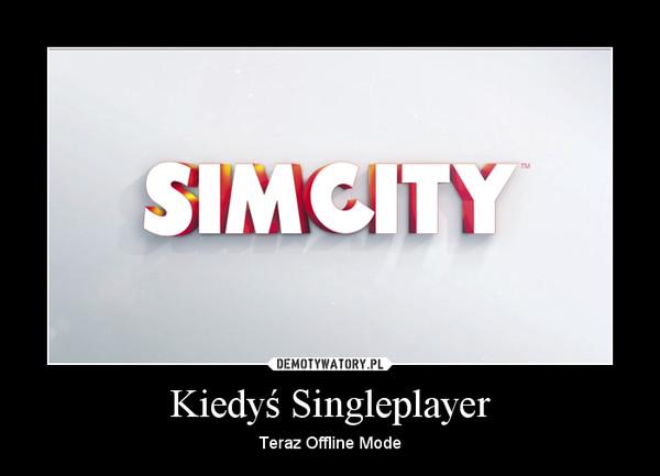 Kiedyś Singleplayer – Teraz Offline Mode