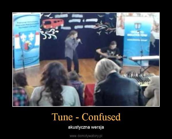 Tune - Confused – akustyczna wersja
